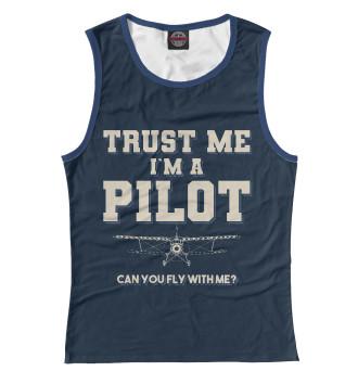 Женская Майка Поверь мне - Я пилот! Полетаем?