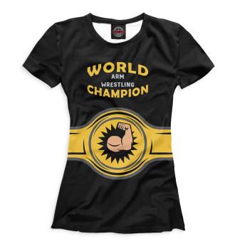 Женская Футболка World Arm Wrestling Champion