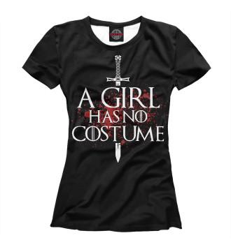 Женская Футболка A Girl Has No Costume