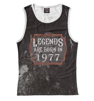 Женская Майка Legends Are Born In 1977