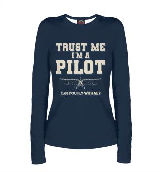 Женский Лонгслив Поверь мне - Я пилот! Полетаем?
