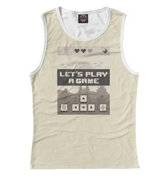 Женская Майка Let's play a game