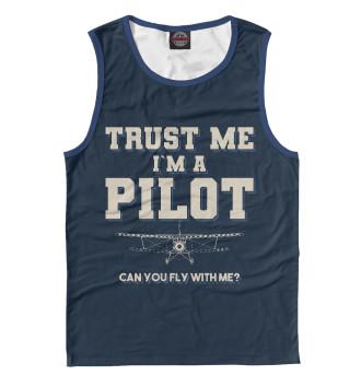 Мужская Майка Поверь мне - Я пилот! Полетаем?