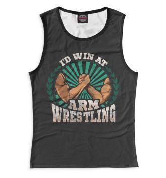 Женская Майка I'd Win At Arm Wrestling