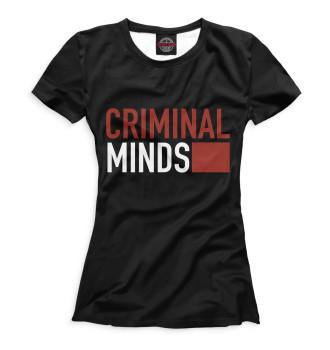 Женская Футболка Мыслить как преступник