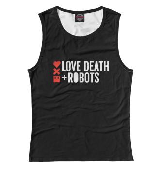 Женская Майка Любовь, смерть и роботы