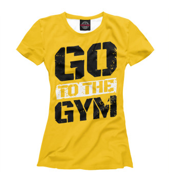 Женская Футболка Go to the Gym