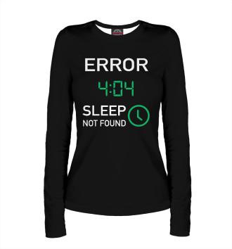 Женский Лонгслив Error 404 - Sleep Not Found