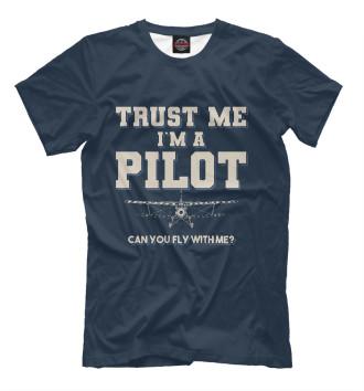 Мужская Футболка Поверь мне - Я пилот! Полетаем?