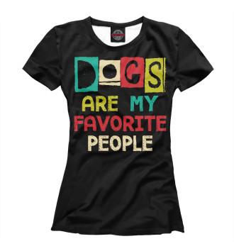 Женская Футболка Собаки - мои любимые люди