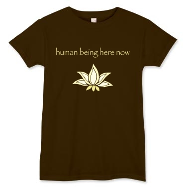 Human being here now. Live in the moment with this human being here now t-shirt.