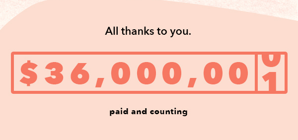 ALL THANKS TO YOU. $36,000,000 AND COUNTING PAID AND COUNTING