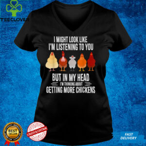 I Might Look Like I'm Listening To You Chickens Farmer Funny T Shirt
