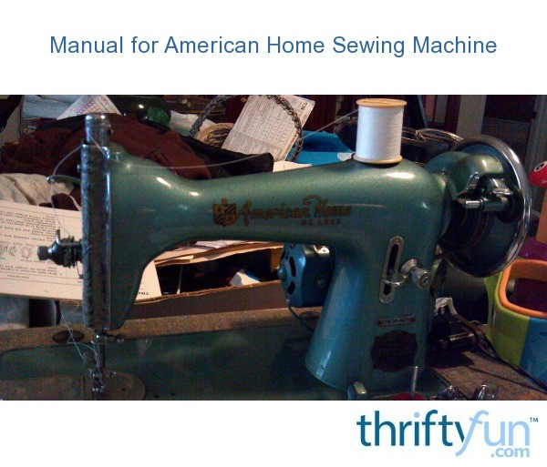 Manual for American Home Sewing Machine  ThriftyFun
