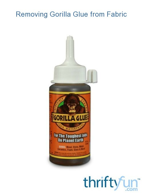 Removing Gorilla Glue from Fabric  ThriftyFun
