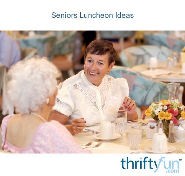 Seniors Luncheon Ideas  ThriftyFun