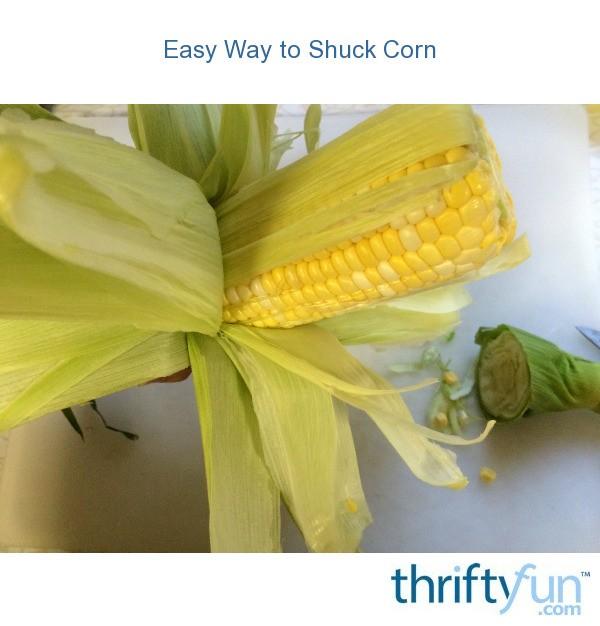 Easy Way to Shuck Corn  ThriftyFun