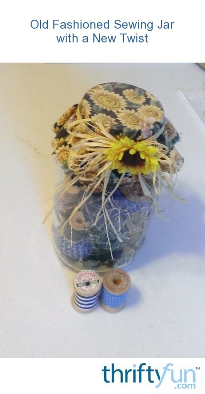 Old Fashioned Sewing Jar With A New Twist ThriftyFun