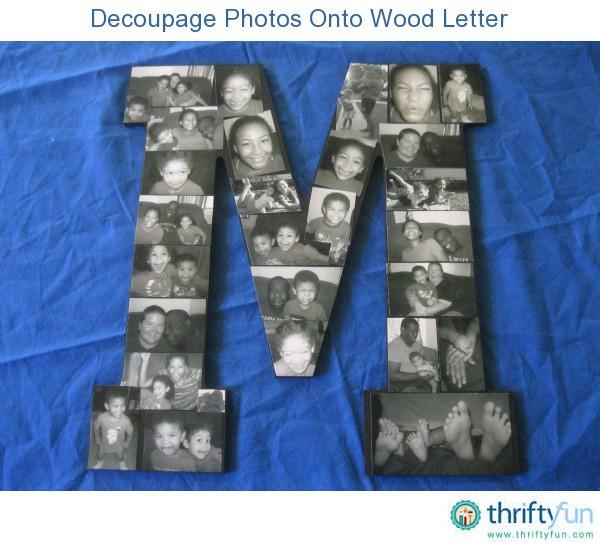 Decoupage Photos Onto Wood Letter  ThriftyFun