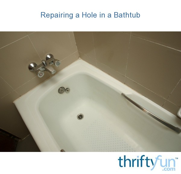 Repairing A Hole In A Bathtub ThriftyFun