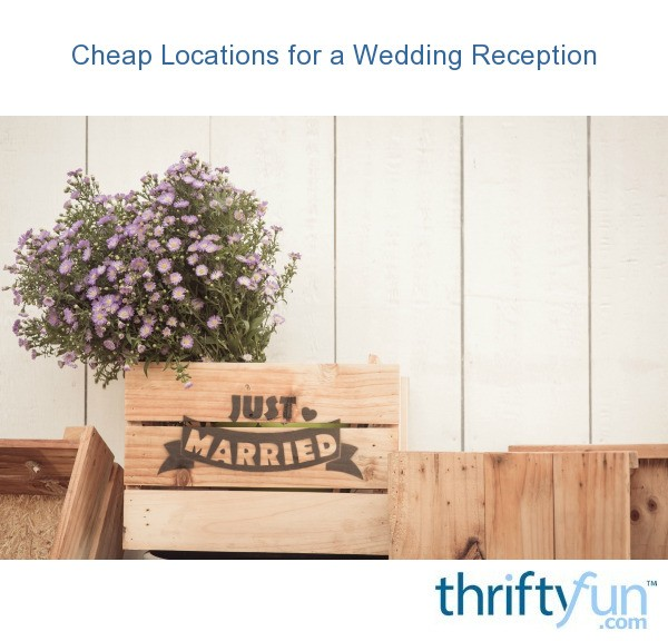 Cheap Locations for a Wedding Reception  ThriftyFun