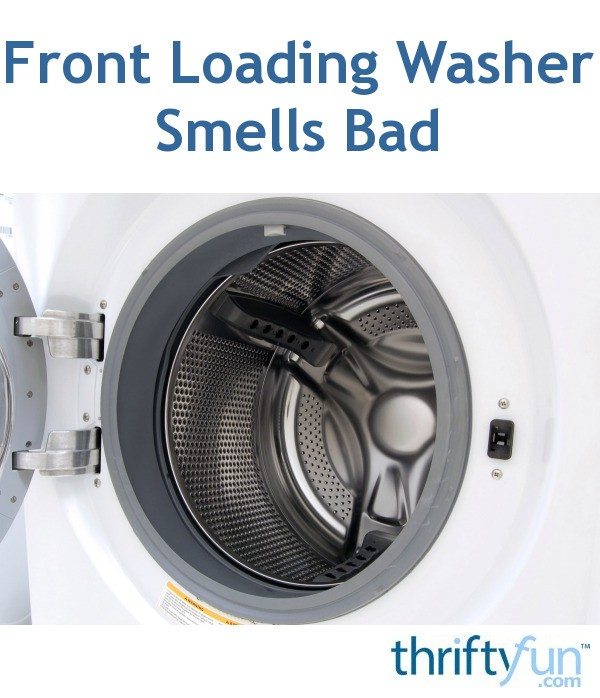 Front Loading Washer Smells Bad  ThriftyFun