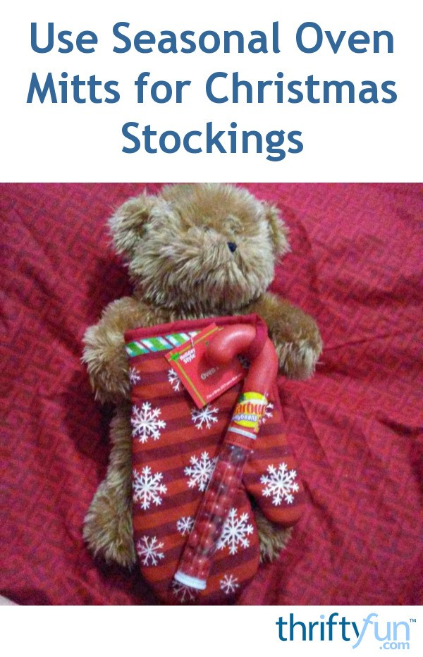 Use Seasonal Oven Mitts For Christmas Stockings ThriftyFun