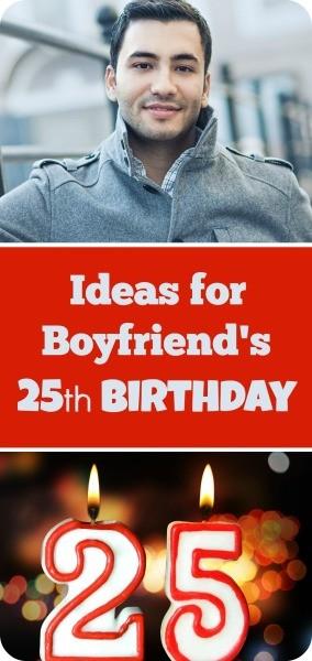 Ideas for Boyfriends 25th Birthday  ThriftyFun