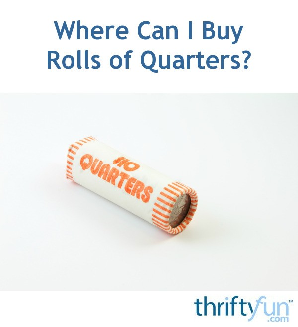 Where Can I Buy Rolls of Quarters  ThriftyFun