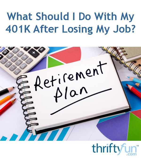 What Should I Do With My 401K After Losing My Job