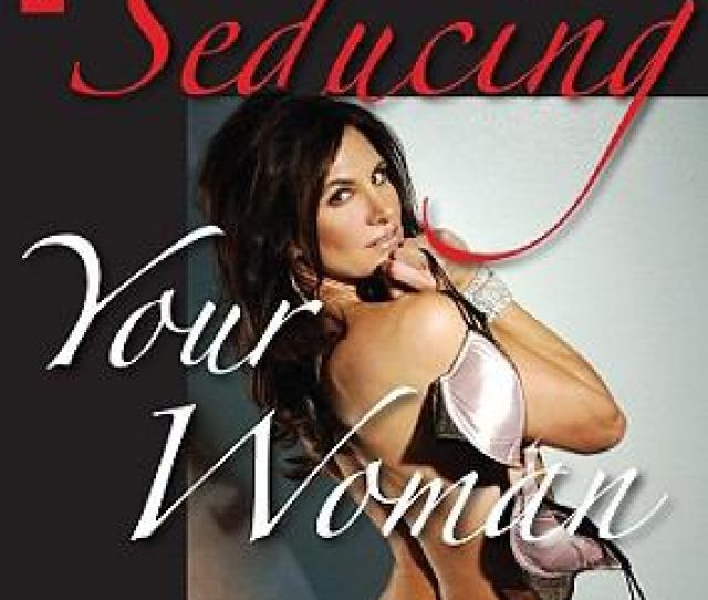 Seducing Your Woman By Sydnee Steele