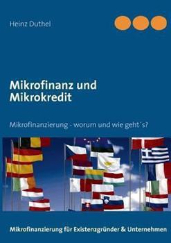 Mikrofinanz und Mikrokredit: Mikrofinanzierung - worum und wie geht´s?
