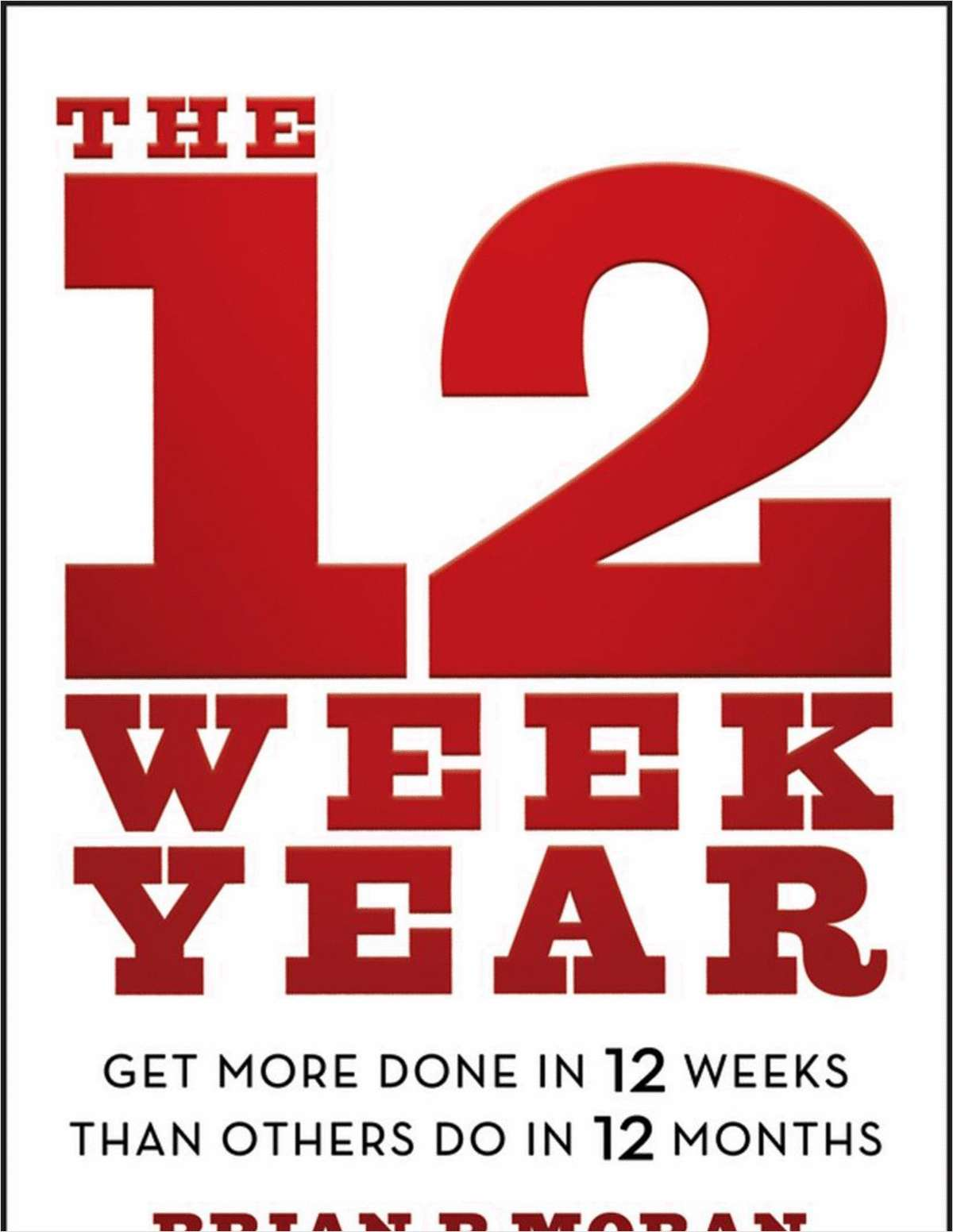 The 12 Week Year Get More Done In 12 Weeks Than Others Do