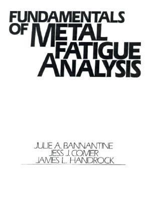 Fundamentals of Metal Fatigue Analysis Bannantine, Julie A