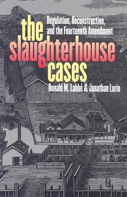 Slaughterhouse Cases Regulation Reconstruction and the