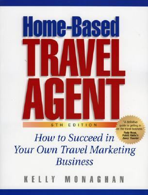 Homebased Travel Agent How to Succeed in Your Own Travel