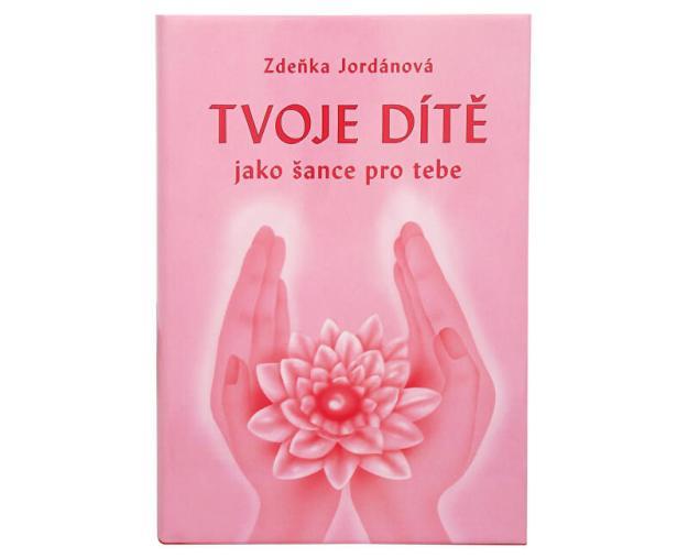 Tvoje dítě jako šance pro tebe (Ing. Zdeňka Jordánová) (z2675) od www.prozdravi.cz