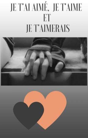 Je T'aime Et Je T'aimerai : t'aime, t'aimerai, Aimé,, T'aime, T'aimerais., Chapitre, Wattpad