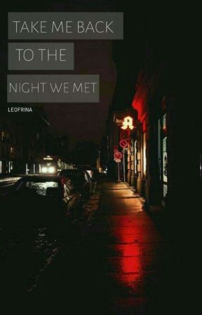 Take Me Back To The Night We Met : night, Night, Leofrina, Wattpad