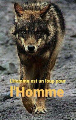 L Homme Est Un Loup Pour L Homme : homme, L'Homme, LunaMystérieuse, Wattpad