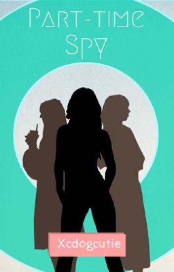 Part Time Spy : PART-TIME, (INTRODUCTORY, STORY), Xcdogcutie, Wattpad
