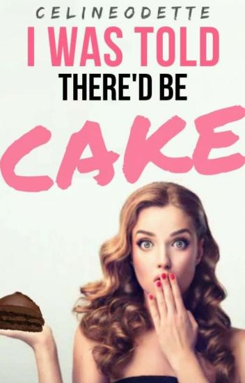 I Was Told There D Be Cake : there, There'd, Celineodette, Wattpad