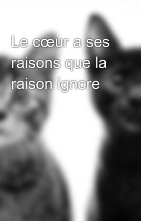 Le Coeur A Ses Raisons Que La Raison Ne Connait Pas : coeur, raisons, raison, connait, Cœur, Raisons, Raison, Ignore, Parti, Wattpad