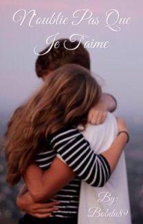 N'oublie Pas Que Je T'aime : n'oublie, t'aime, N'oublie, T'aime..., Bobdu89, Wattpad