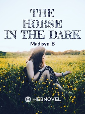 The Horse In The Dark - Realistic Fiction - Webnovel