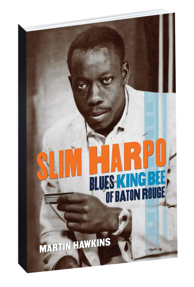 'Slim Harpo: Blues King Bee of Baton Rouge,' by Martin Hawkins
