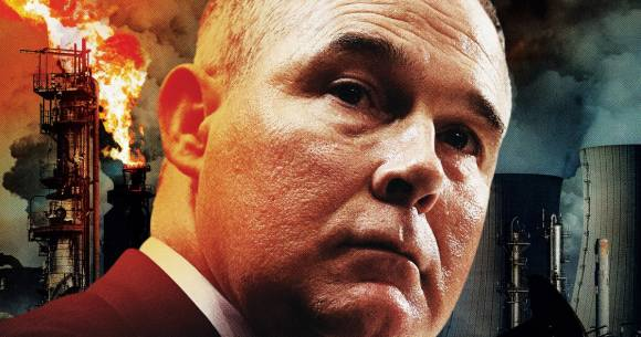 How Scott Pruitt Is Gutting the EPA on Behalf of the Fossil-Fuel Industry