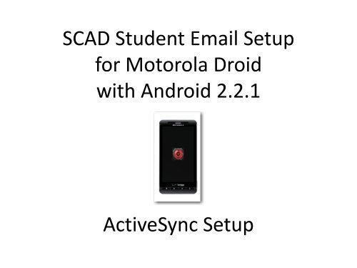 SCAD Student Email Setup for Motorola Droid with Android 2.2.1