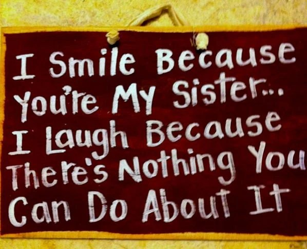 About Laugh Can Because Nothing Do Your I My It You I Sister Theres Because Love You