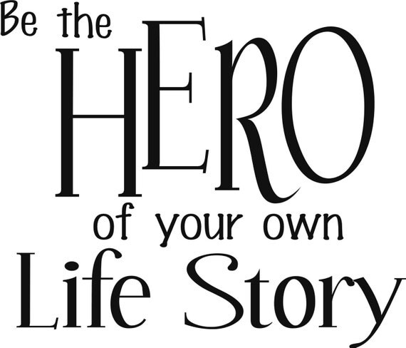 Be the Hero of your own life story Quote by